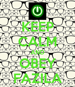 Poster: KEEP CALM AND OBEY FAZILA