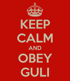 Poster: KEEP CALM AND OBEY GULI