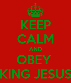 Poster: KEEP CALM AND OBEY  KING JESUS