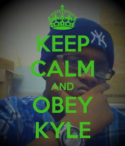 Poster: KEEP CALM AND OBEY KYLE