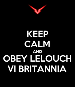 Poster: KEEP CALM AND OBEY LELOUCH VI BRITANNIA
