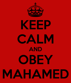 Poster: KEEP CALM AND OBEY MAHAMED