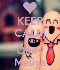 Poster: KEEP CALM AND Obey Maliya