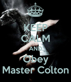 Poster: KEEP CALM AND Obey Master Colton