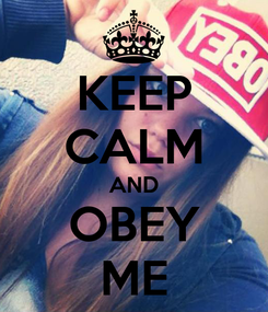 Poster: KEEP CALM AND OBEY ME