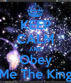 Poster: KEEP CALM AND Obey Me The King