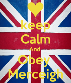 Poster: keep Calm And  Obey  Merceigh