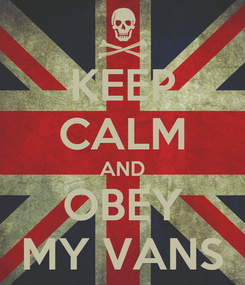 Poster: KEEP CALM AND OBEY MY VANS