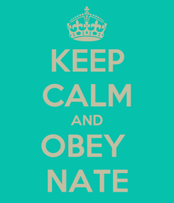 Poster: KEEP CALM AND OBEY  NATE