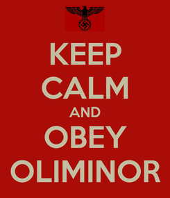 Poster: KEEP CALM AND OBEY OLIMINOR