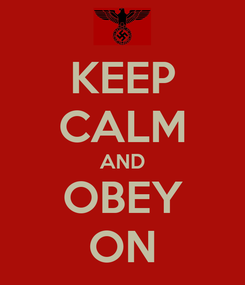 Poster: KEEP CALM AND OBEY ON