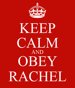 Poster: KEEP CALM AND OBEY RACHEL