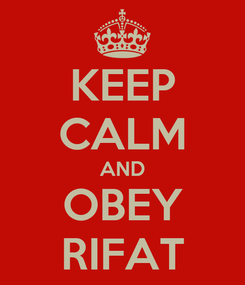 Poster: KEEP CALM AND OBEY RIFAT