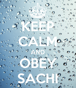 Poster: KEEP CALM AND OBEY SACHI