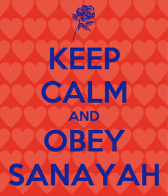 Poster: KEEP CALM AND OBEY SANAYAH