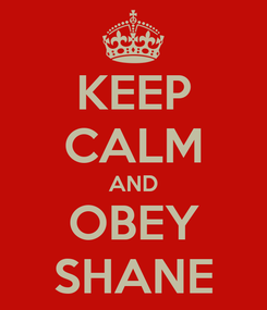 Poster: KEEP CALM AND OBEY SHANE