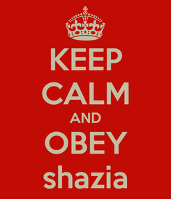 Poster: KEEP CALM AND OBEY shazia