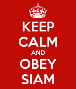 Poster: KEEP CALM AND OBEY SIAM
