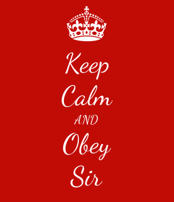 Poster: Keep Calm AND Obey Sir