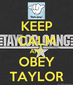 Poster: KEEP CALM AND OBEY TAYLOR