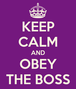 Poster: KEEP CALM AND OBEY THE BOSS