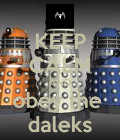 Poster: KEEP CALM AND obey the  daleks