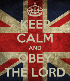 Poster: KEEP CALM AND OBEY THE LORD