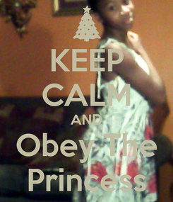 Poster: KEEP CALM AND Obey The Princess
