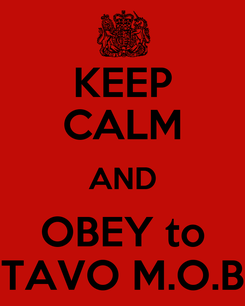 Poster: KEEP CALM AND OBEY to TAVO M.O.B