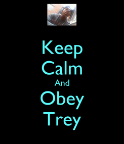 Poster: Keep Calm And Obey Trey