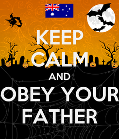 Poster: KEEP CALM AND OBEY YOUR FATHER