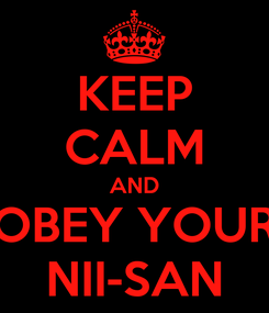 Poster: KEEP CALM AND OBEY YOUR NII-SAN