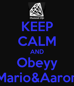 Poster: KEEP CALM AND Obeyy Mario&Aaron