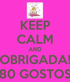 Poster: KEEP CALM AND OBRIGADA! 80 GOSTOS