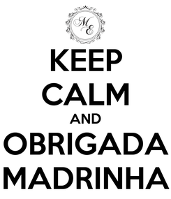 Poster: KEEP CALM AND OBRIGADA MADRINHA