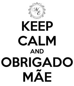 Poster: KEEP CALM AND OBRIGADO MÃE