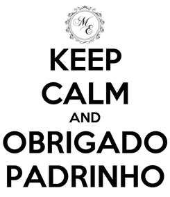Poster: KEEP CALM AND OBRIGADO PADRINHO