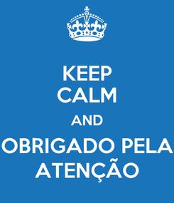 Poster: KEEP CALM AND OBRIGADO PELA ATENÇÃO