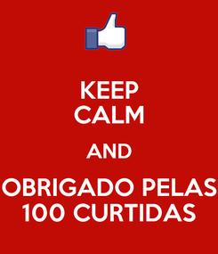 Poster: KEEP CALM AND OBRIGADO PELAS 100 CURTIDAS