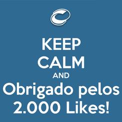 Poster: KEEP CALM AND Obrigado pelos 2.000 Likes!