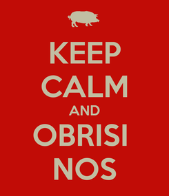 Poster: KEEP CALM AND OBRISI  NOS