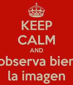 Poster: KEEP CALM AND observa bien la imagen