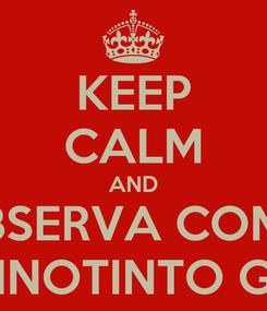 Poster: KEEP CALM AND OBSERVA COMO LA VINOTINTO GANA
