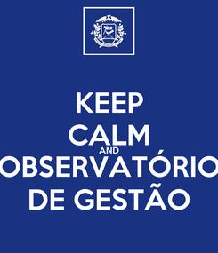 Poster: KEEP CALM AND OBSERVATÓRIO DE GESTÃO