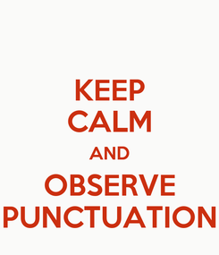 Poster: KEEP CALM AND OBSERVE PUNCTUATION