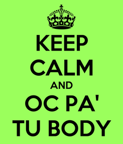 Poster: KEEP CALM AND OC PA' TU BODY
