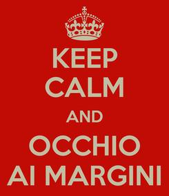 Poster: KEEP CALM AND OCCHIO AI MARGINI