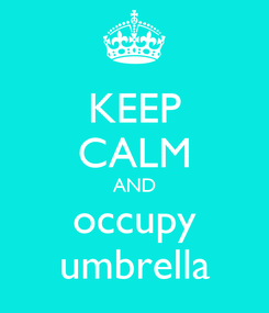 Poster: KEEP CALM AND occupy umbrella
