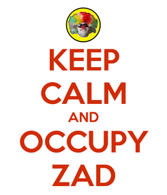 Poster: KEEP CALM AND OCCUPY ZAD