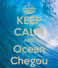 Poster: KEEP CALM AND Ocean Chegou